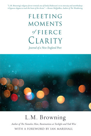 Fleeting Moments of Fierce Clarity: Journal of a New England Poet  by  L.M. Browning