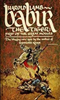 Babur the Tiger: First of the Great Moguls