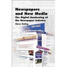 Newspapers and New Media: The Digital Awakening of the Newspaper Industry Steve Outing