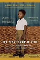 My First Coup d'Etat: And Other True Stories from the Lost Decades of Africa