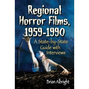 Regional Horror Films, 1958-1990: A State-By-State Guide with Interviews Brian Albright