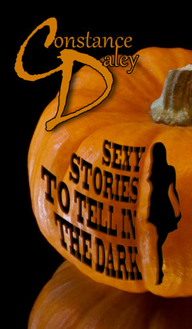 Sexy Stories to Tell in the Dark  by  Constance Daley