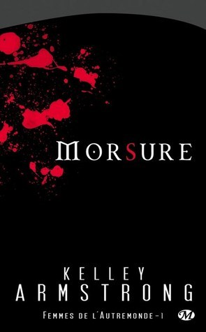 Morsure (Women of the Otherworld, #1) Kelley Armstrong