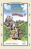 Are You Liberal? Conservative? Or Confused? Richard J. Maybury