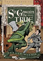 The Adventures of Sir Gawain the True: The Knights' Tales Book 3