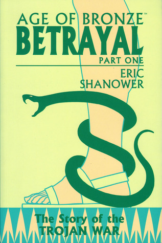 Age Of Bronze, Vol. 3A: Betrayal (Part One)  by  Eric Shanower