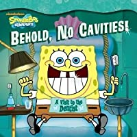 Behold, No Cavities!: A Visit to the Dentist (SpongeBob SquarePants Series)