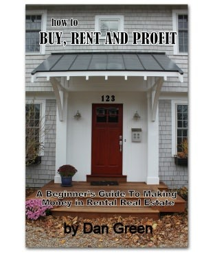 How To Buy, Rent And Profit: A Beginners Guide To Making Money In Rental Real Estate  by  Dan Green