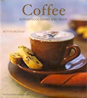 Coffee: Scrumptious Drinks and Treats