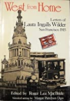 West from Home: Letters of Laura Ingalls Wilder, San Francisco 1915