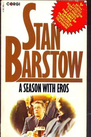 A SEASON WITH EROS (adapted from the TV series The Cost of Loving)  by  Stan Barstow