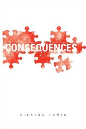 Consequences (Consequences, #1) Aleatha Romig