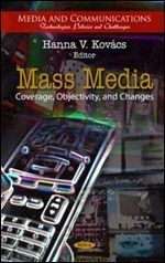 Mass Media: Coverage, Objectivity, and Changes  by  Hanna V. Kovacs