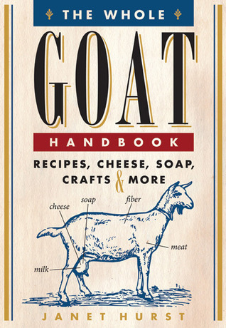 The Goat Keepers Companion: Recipes for Cooking with Goat, Making Cheese and Soap, and Crafting with Goat Fibers  by  Janet Hurst
