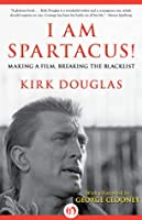 I Am Spartacus!: Making a Film, Breaking the Blacklist