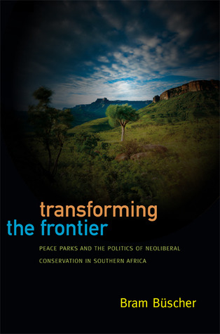 Transforming the Frontier: Peace Parks and the Politics of Neoliberal Conservation in Southern Africa Bram Büscher