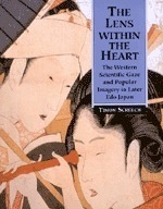 The Lens Within the Heart: The Western Scientific Gaze and Popular Imagery in Later Edo Japan  by  Timon Screech