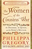 The Women of the Cousins' War: The Duchess, the Queen, and the King's Mother