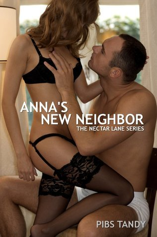 Annas New Neighbor (Book 1 in the Erotic Nectar Lane Series) Pibs Tandy