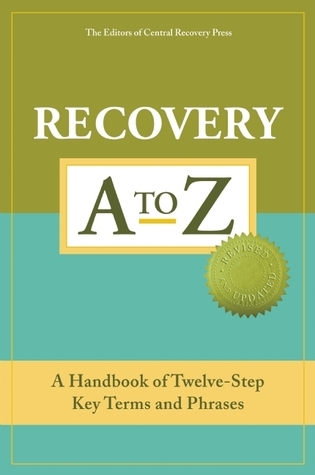 Recovery A to Z: A Handbook of Twelve-Step Key Terms and Phrases Central Recovery Press