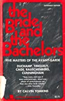 The Bride and the Bachelors: Five Masters of the Avant-Garde