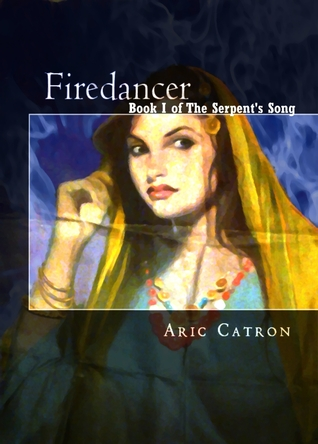 Firedancer: Book I of the Serpents Song Aric Catron
