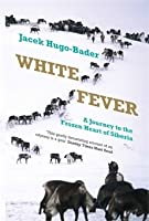 White Fever: A Journey to the Frozen Heart of Siberia
