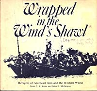 Wrapped In The Winds Shawl: Refugees Of Southeast Asia And The Western World Scott C.S. Stone