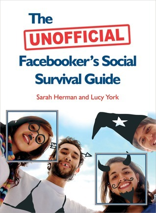 The Unofficial Facebookers Social Survival Guide  by  Sarah Herman