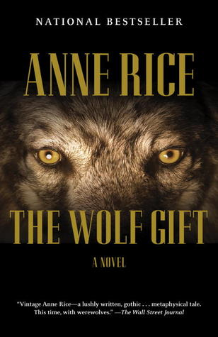 The Wolf Gift: The Wolf Gift Chronicles (The Wolf Gift Chronicles ,#1) Anne Rice