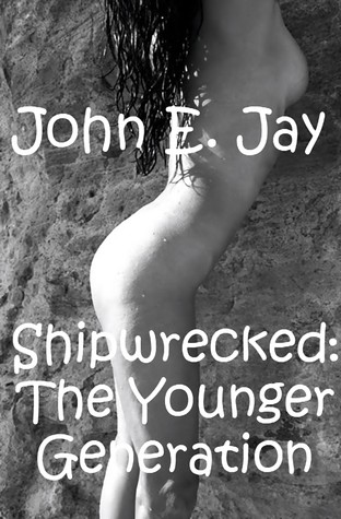 Shipwrecked:The Younger Generation (Shipwrecked, #2)  by  John E. Jay