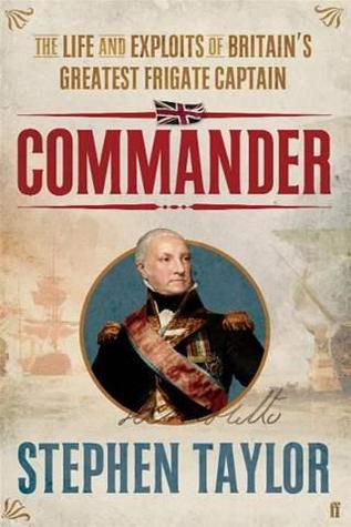 Commander: The Life and Exploits of Britains Greatest Frigate Captain. Stephen Taylor  by  Stephen Taylor