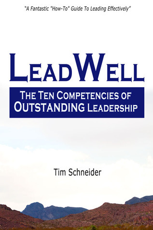 LeadWell: The Ten Competencies of Outstanding Leadership Tim  Schneider
