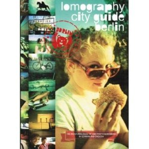 Lomography City Guide Berlin (The Most Analogue Tip and Photo Guidebook In German And English) Lomographic Society International