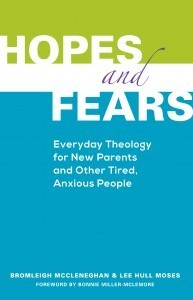 Hopes and Fears: Everyday Theology for New Parents and Other Tired, Anxious People  by  Bromleigh McCleneghan