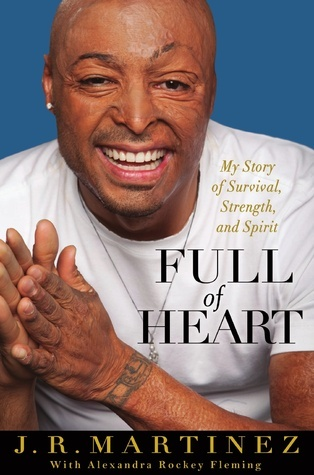 Full of Heart: My Story of Survival, Strength, and Spirit  by  J.R. Martinez