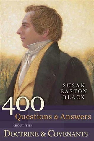 400 Questions and Answers About the Doctrine and Covenants  by  Susan Easton Black