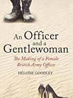 An Officer and a Gentlewoman: The Making of a Female British Army Officer