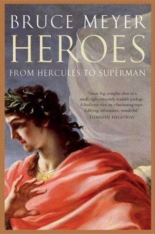 Heroes: From Hercules to Superman  by  Bruce Meyer