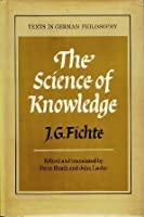Science of Knowledge: with the First and Second Introductions