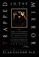 Trapped in the Mirror: Adult Children of Narcissists in Their Struggle for Self