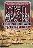 The Civil War: A Narrative, Vol 1: Fort Sumter to Perryville