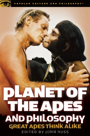 Planet of the Apes and Philosophy: Great Apes Think Alike  by  John Huss