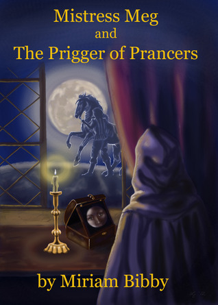 Mistress Meg and the Prigger of Prancers (Mistress Meg and the Elizabethan Rogues #1)  by  Miriam Bibby
