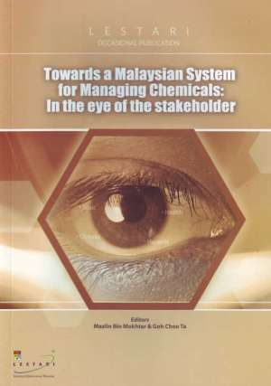 Towards a Malaysian System of Managing Chemicals  by  Goh Choo Ta