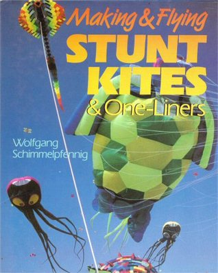 Making and Flying Stunt Kites & One Liners  by  Wolfgang Schimmelpfennig