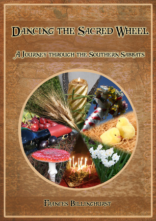 Dancing the Sacred Wheel: A Journey through the Southern Sabbats  by  Frances Billinghurst