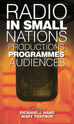 Radio in Small Nations: Production, Programmes, Audiences  by  Richard J. Hand