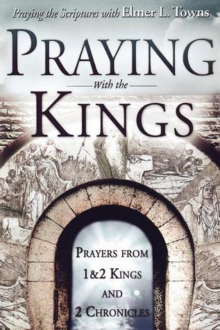 Praying with the Kings  by  Elmer L. Towns