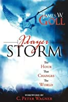 Prayer Storm: The Hour That Changes the World (A Prayer Storm Book)